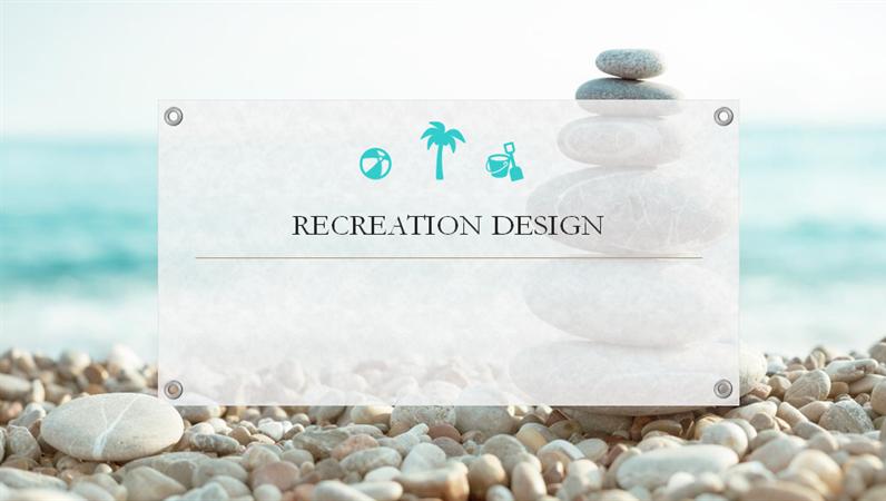 Recreation design