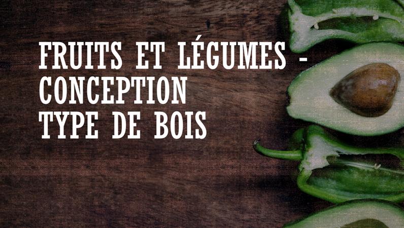 Fruits et légumes - Conception Type de bois