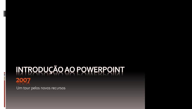Introdução ao Microsoft® Office PowerPoint® 2007