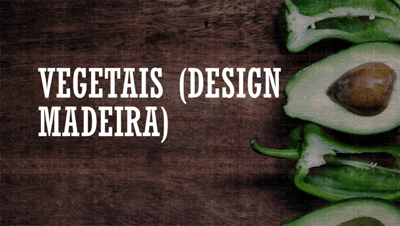 Vegetais (design Madeira)