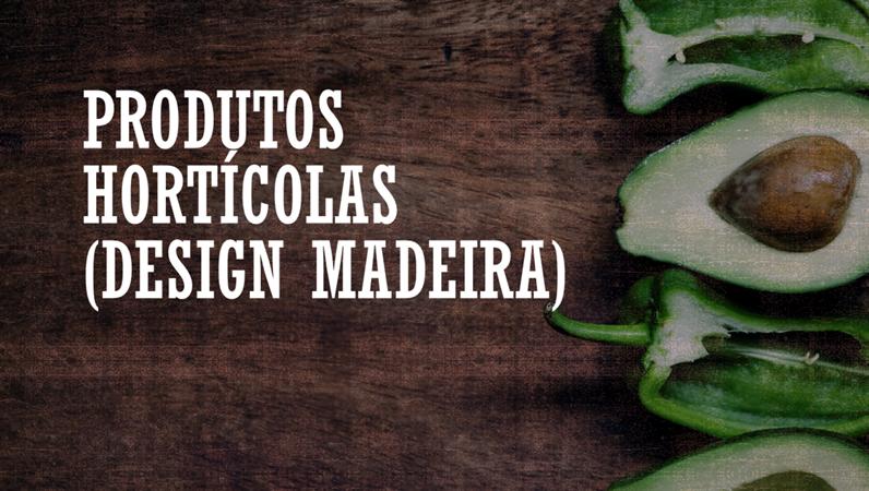 Produtos Hortícolas (design Madeira)