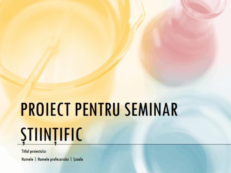 Prezentarea unui proiect pentru seminar științific