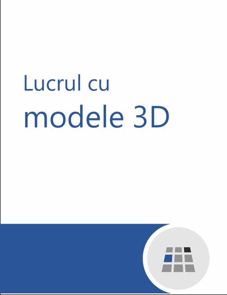 Cum se lucrează cu modele 3D în Word